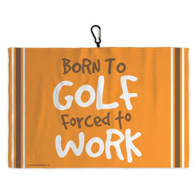 Golf Bag Towel Born To Golf Forced To Work