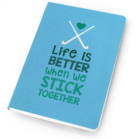 Field Hockey Notebook Life Is Better When We Stick Together