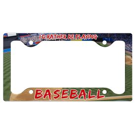 I'D Rather Be Playing Baseball License Plate Holder