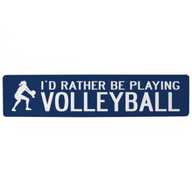 """Volleyball Aluminum Room Sign - I'd Rather Be Playing Volleyball Girl (4""""x18"""")"""