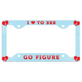 I Love to SK8 Go Figure License Plate Holder