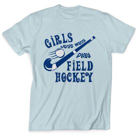 Field Hockey Tshirt Short Sleeve Girls Just Wanna Play Field Hockey