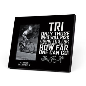 Triathlon Photo Frame - Only Those Who Risk Going Too Far (Tri Icons)