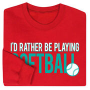 Softball Crew Neck Sweatshirt - I'd Rather Be Playing Softball