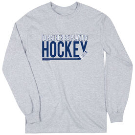 Hockey Tshirt Long Sleeve I'd Rather be Playing Hockey