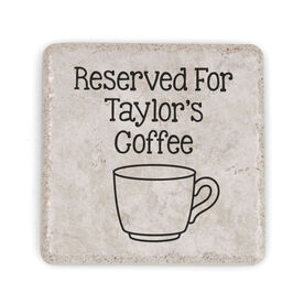 Personalized Stone Coaster - Reserved For Coffee