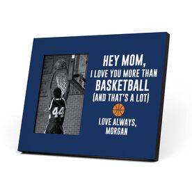 Basketball Photo Frame - Hey Mom, I Love You More Than Basketball
