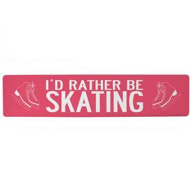 "Figure Skating Aluminum Room Sign - I'd Rather Be Skating (4""x18"")"