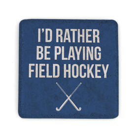Field Hockey Stone Coaster - I'd Rather Be Playing Field Hockey