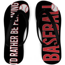 Baseball Flip Flops I'd Rather Be Playing Baseball