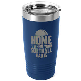 Softball 20oz. Double Insulated Tumbler - Home Is Where Your Softball Dad Is