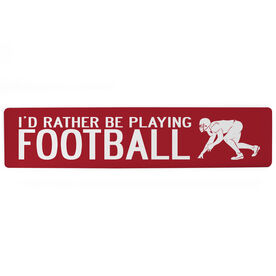 """Football Aluminum Room Sign - I'd Rather Be Playing Linebacker (4""""x18"""")"""