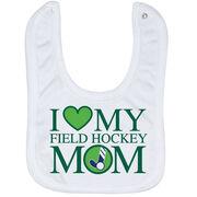 Field Hockey Baby Bib - I Love My Field Hockey Mom