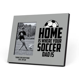 Soccer Photo Frame - Home Is Where Your Soccer Dad Is