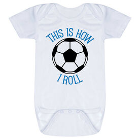 Soccer Baby One-Piece - This Is How I Roll
