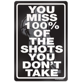 "Hockey Aluminum Room Sign You Miss 100% Of The Shots You Don't Take (18"" X 12"")"