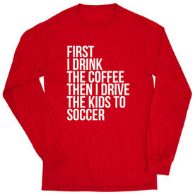 Soccer Tshirt Long Sleeve - Then I Drive The Kids To Soccer