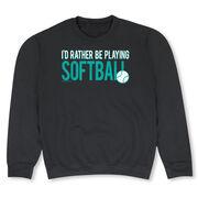 Softball Crew Neck Sweatshirt - I'd Rather Be Playing Softball