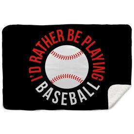 Baseball Sherpa Fleece Blanket - I'd Rather Be Playing Baseball