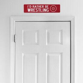 """Wrestling Aluminum Room Sign - I'd Rather Be Wrestling (4""""x18"""")"""