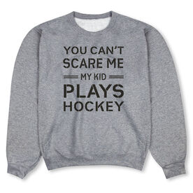 Hockey Crew Neck Sweatshirt - Can't Scare Me Hockey Dad