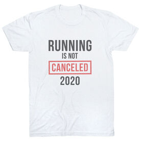 Running Short Sleeve T-Shirt - Running is Not Canceled 2020 ($5 Donated to the American Red Cross)