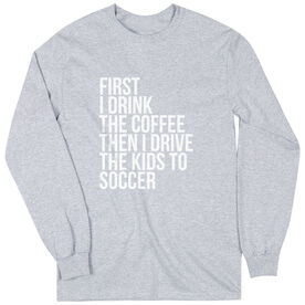 Soccer Long Sleeve Tee - Then I Drive The Kids To Soccer