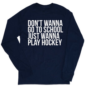 Hockey Tshirt Long Sleeve - Don't Wanna Go To School