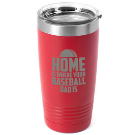 Baseball 20oz. Double Insulated Tumbler - Home Is Where Your Baseball Dad Is