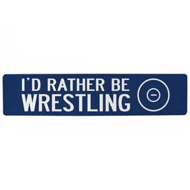 "Wrestling Aluminum Room Sign - I'd Rather Be Wrestling (4""x18"")"