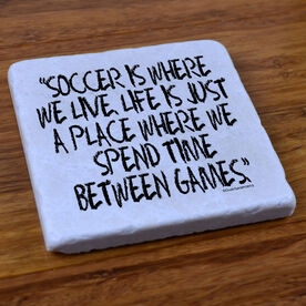 Soccer Is Where We Live - Stone Coaster