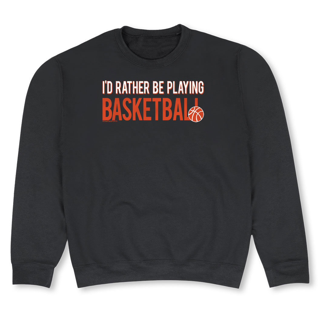 Basketball Crew Neck Sweatshirt - I'd Rather Be Playing Basketball - Personalization Image