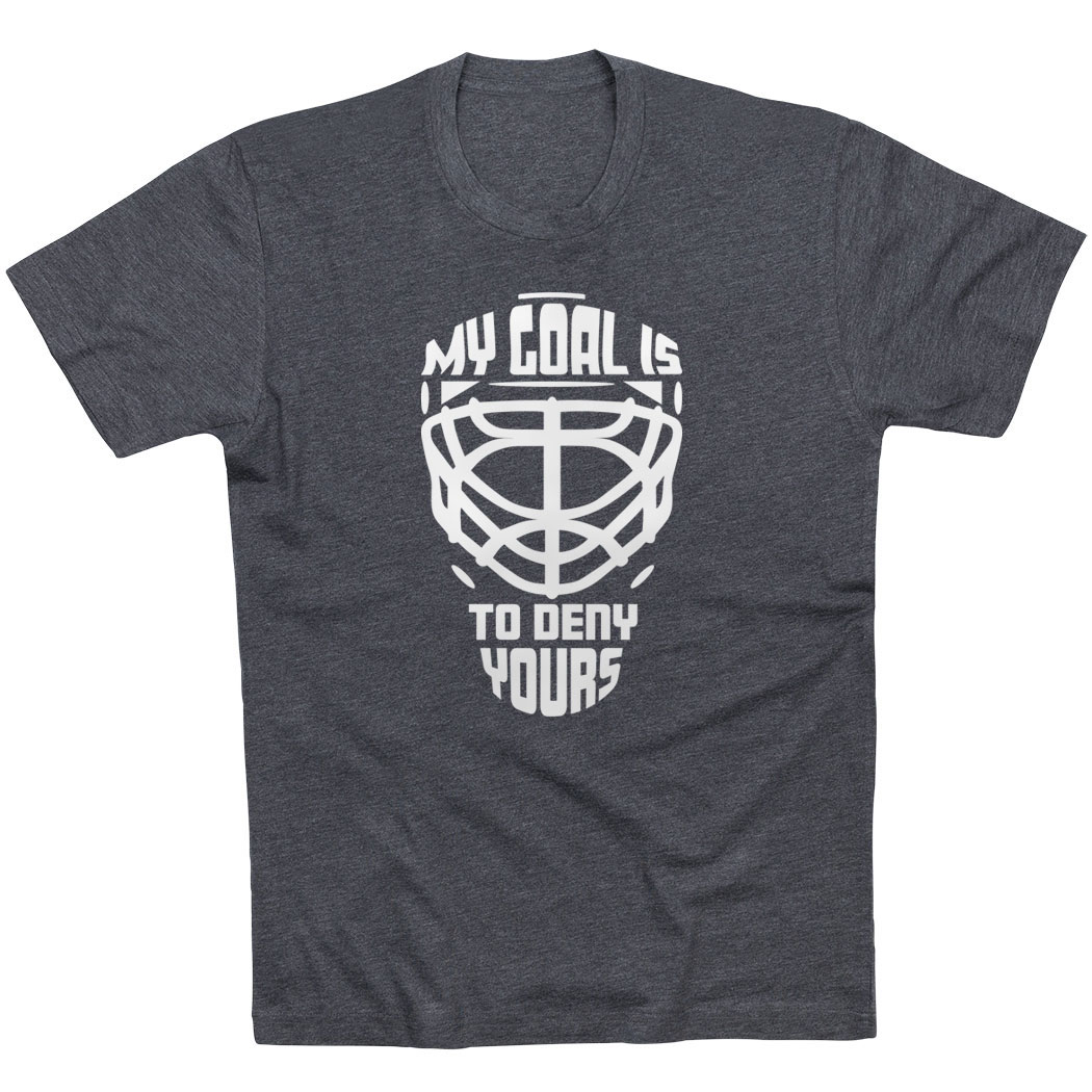 Hockey Short Sleeve T-Shirt - My Goal is to Deny Yours Goalie Mask