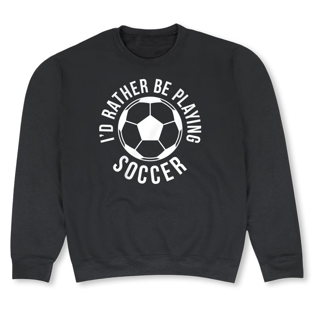 Soccer Crew Neck Sweatshirt - I'd Rather Be Playing Soccer (Round) - Personalization Image