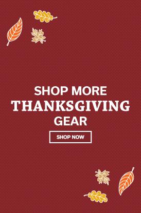 Shop More Thanksgiving Gear