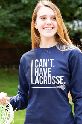 I Can't I Have Lacrosse Long Sleeve