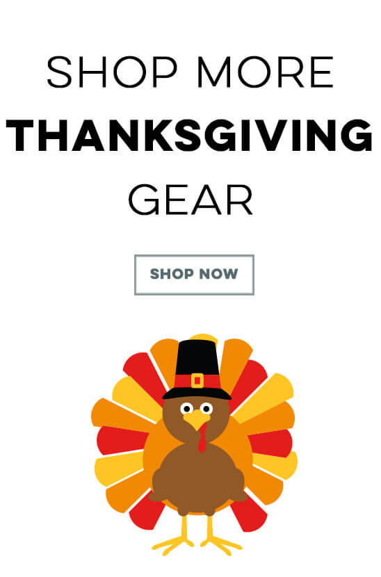 Shop all our Thanksgiving Gear